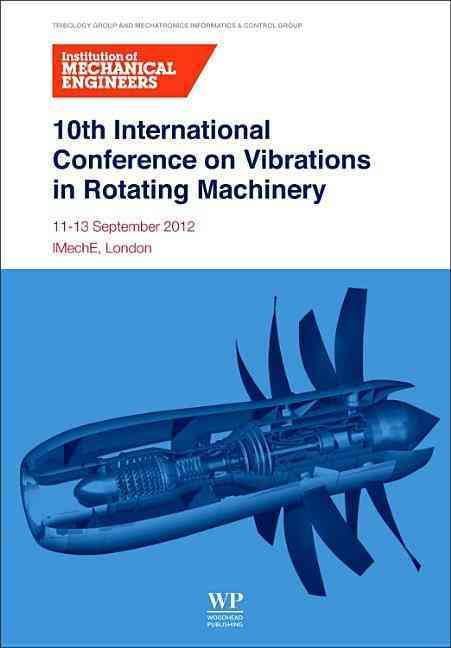 10th International Conference on Vibrations in Rotating Machinery By Institution of Mechanical Engineers (COR)